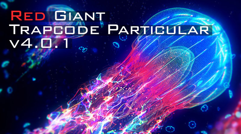 Red Giant Trapcode Particular v4 0 1